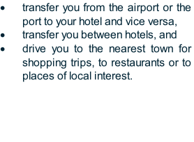 transfer you from the airport or the port to your hotel and vice versa,